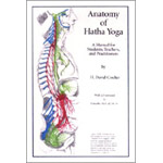 Anatomy of Hatha Yoga: A Manual for Students, Teachers, and Practitioners